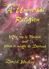 Developing A Universal Religion Why One Is Needed And How It Might Be Derived