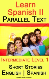 Learn Spanish Ii Parallel Text Intermediate Level 1 Short Stories English Spanish