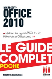 Office 2010 - Le guide complet - Mosaïque Informatique