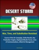 Desert Storm: War, Time, and Substitution Revisited - Course of the Air Campaign, Strike Results, Key Production Targets, Deployed Missile Forces, Lines of Communications, Allied Air Management