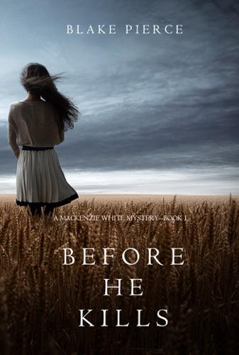 Blake Pierce - Before He Kills (A Mackenzie White Mystery—Book 1)