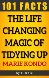 THE LIFE CHANGING MAGIC OF TIDYING UP – 101 AMAZING FACTS