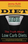 Diet 101 The Truth About Low Carb Diets