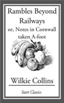 Rambles Beyond Railways Or Notes In Cornwall Taken A-foot