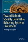 Toward Robotic Socially Believable Behaving Systems - Volume II