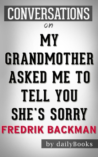 Daily Books - My Grandmother Asked Me to Tell You She's Sorry: A Novel by Fredrik Backman  Conversation Starters