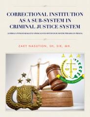 CORRECTIONAL INSTITUTION AS A SUB-SYSTEM IN CRIMINAL JUSTICE SYSTEM (LEMBAGA PEMASYARAKATAN SEBAGAI SUB SISTEM DLM SISTEM PERADILAN PIDANA)