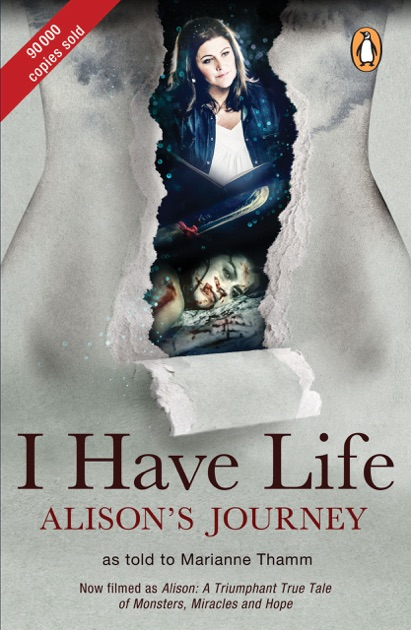 I Have Life Alisons Journey As Told To Marianne Thamm By Marianne