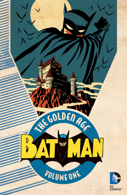 Batman: The Golden Age Vol. 1 - Bill Finger, Gardner Fox, Bob Kane & Jerry Robinson book