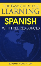 The Easy Guide For Learning Spanish With Free Resources