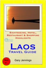 LAOS TRAVEL GUIDE - SIGHTSEEING, HOTEL, RESTAURANT & SHOPPING HIGHLIGHTS (ILLUSTRATED)