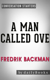 A Man Called Ove: A Novel by Fredrik Backman Conversation Starters book