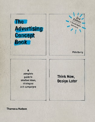 Advertising Concept Book 3E: Think Now, Design Later (Third)