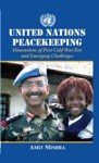 United Nations  Peacekeeping Dimensions Of Post Cold War Era  And Emerging Challenges