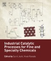 Industrial Catalytic Processes For Fine And Specialty Chemicals Enhanced Edition