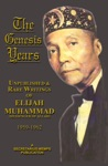 The Genesis Years Unpublished And Rare Writings Of Elijah Muhammad 1959 - 1962