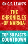 Chronicles Of Narnia Top 50 Facts Countdown