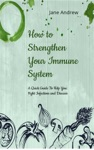 How To Strengthen Your Immune System A Quick Guide To Fight Infection And Diseases