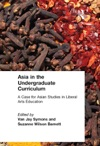 Asia In The Undergraduate Curriculum A Case For Asian Studies In Liberal Arts Education