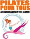 Pilates Pour Tous - Affinez Votre Corps En Vous Relaxant