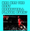 Who Was The Best Basketball Player Ever
