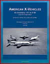 American X-Vehicles An Inventory From X-1 To X-50 - NACA NASA Air Force Experimental Airplanes And Spacecraft NASA SP-2003-4531