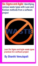 Six Sigma And Agile: Identifying Various Waste Types With Lean And Kanban Methods From A Software Project