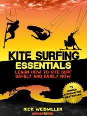 Kitesurfing Essentials: Learn How to Kite Surf Safely and Easily NOW!