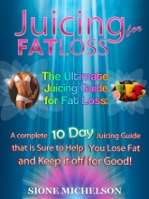 Juicing for Fat Loss: The Ultimate Juicing Guide for Fat Loss: A complete 10 Day Juicing Guide that is Sure to Help You Lose Fat and Keep it off for Good