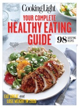 COOKING LIGHT Your Complete Healthy Eating Guide