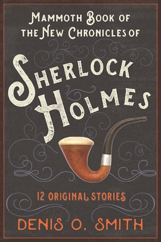 The Mammoth Book Of The New Chronicles Of Sherlock Holmes By Denis O