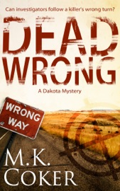DEAD WRONG: A DAKOTA MYSTERY