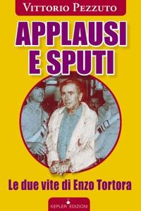 Applausi e sputi. Le due vite di Enzo Tortora Book Cover