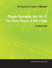 Piano Sonatas No.16-17 by Wolfgang Amadeus Mozart for Solo Piano (1788-1789) K.545 K.570