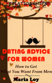 Relationships: Dating Advice for Women: How to Get What You Want From Men