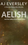Aelish  The Ladies Of The Muted Forest A Watcher Series Mini Novella