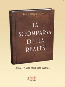 La scomparsa della realtà da Jean Baudrillard