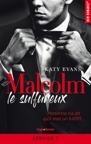 Katy Evans - Malcolm le sulfureux - tome 1 Episode 2