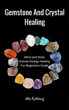 Gemstone And Crystal Healing Mind And Body  Human Energy Healing For Beginners Guide