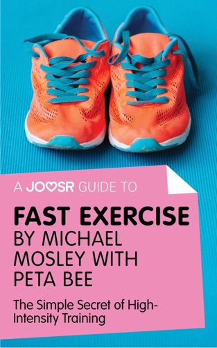 Joosr - A Joosr Guide to... Fast Exercise by Michael Mosley with Peta Bee