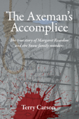 The Axeman's Accomplice. The True Story of Margaret Reardon and the Snow Family Murders