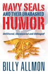 Navy SEALs And Their Unabashed Humor Unfiltered Uncensored And Unhinged