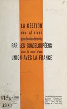 La Gestion Des Affaires Guadeloupéennes Par Les Guadeloupéens Dans Le Cadre D'une Union Avec La France