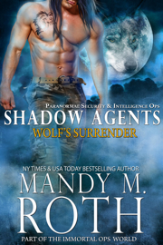 Wolf's Surrender: Paranormal Security and Intelligence Ops Shadow Agents Part of the Immortal Ops World book
