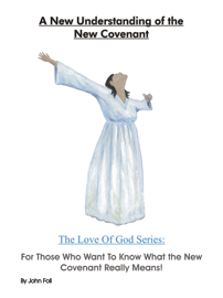 A New Understanding of the New Covenant: For Those Who Want To Know What the New Covenant Really Means.