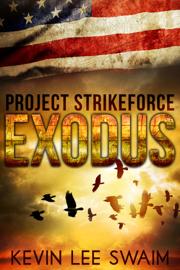 Project StrikeForce: Exodus - Kevin Lee Swaim book summary