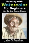 Painting With Watercolor For Beginners Step By Step Guide To Painting