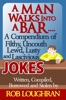 A Man Walks Into a Bar....A Compendium of Filthy, Uncouth, Lewd, Lusty and Lascivious Jokes. Written, Compiled. Borrowed and Stolen by Rob Loughran