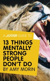 A Joosr Guide To 13 Things Mentally Strong People Don T Do By Amy Morin