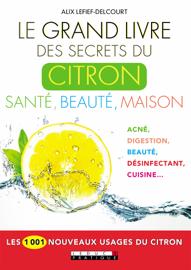 Le Grand Livre des secrets du citron, santé, beauté, maison